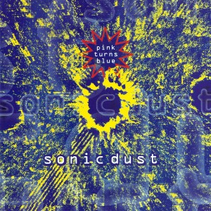 PINK TURNS BLUE - Sonic Dust (1992)