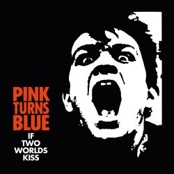 PINK TURNS BLUE - If Two Worlds Kiss (1987)